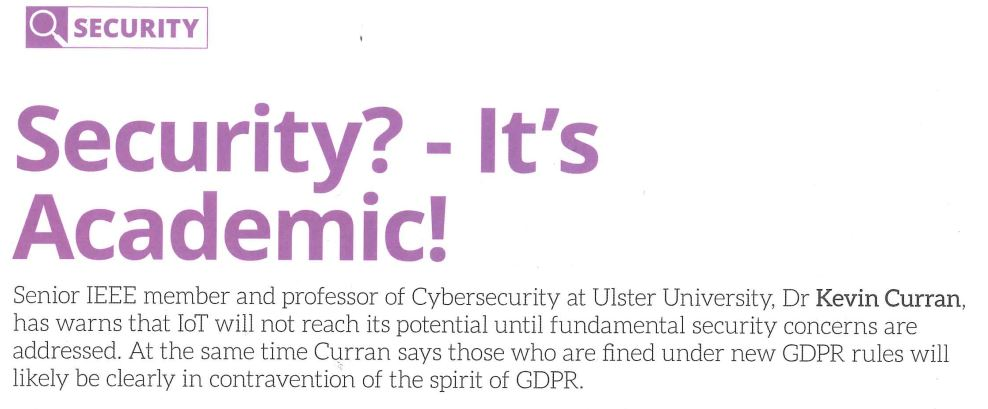 Professor Kevin Curran, Ulster University in an interview in Comms Business Magazine on how IOT will not reach its full potential until security issues have been addressed.
