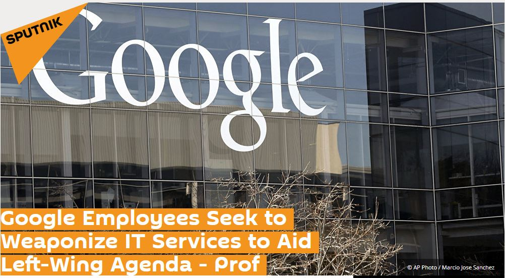 Professor Kevin Curran, Ulster University in an interview with Sputnik International on Google Employees Seeking to Weaponize IT Services to Aid Left-Wing Agenda.